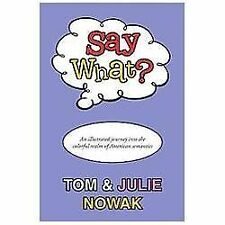 Say What? by Julie Nowak and Tom Nowak (2012, Hardcover)