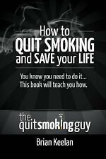 How to Quit Smoking and Save Your Life by Brian Keelan (2015, Paperback)