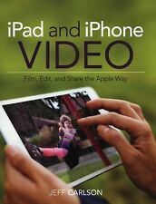 IPad and IPhone Video : Film, Edit, and Share the Apple Way by Jeff Carlson...