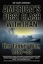 America's First Clash with Iran: The Tanker War 1987-88 by Lee Allen Zatarain...