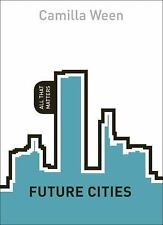 Future Cities : All That Matters by Camilla Ween (2014, Paperback)