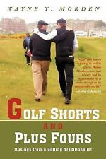 Golf Shorts and Plus Fours: Musings from a Golfing Traditionalist-ExLibrary