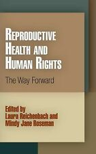 Reproductive Health and Human Rights: The Way Forward (Pennsylvania Studies in H