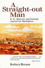 Straight out Man: Pastor F.W. Albrecht and Central Australian Aborigines, Henson