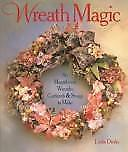 Wreath Magic: 86 Magnificent Wreaths, Garlands & Swags to Make-ExLibrary