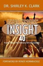 Intercessors' Insight : 40 Truths about the Ministry of Intercession by...