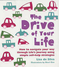 The Drive Of Your Life: How To Navigate Your Way Through Life's Journey De Silva
