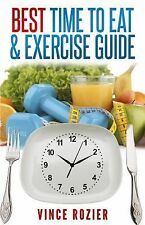 Best Time to Eat and Exercise Guide : The Best Time to Exercise, Eat (Carbs,...
