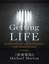 Getting Life : An Innocent Man's 25-Year Journey from Prison to Peace by...