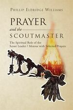 Prayer and the Scoutmaster : The Spiritual Role of the Scout Leader / Mentor...