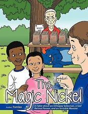 The Magic Nickel : A Fable about an Unhappy Salesman, a Sad Retired Person,...
