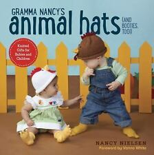 NEW Gramma Nancy's Animal Hats (And Booties, Too!) : Knitted Gifts for Babies an