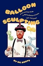 Balloon Sculpting : A Fun and Easy Guide to Making Balloon Animals, Toys and...
