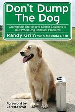 Don't Dump the Dog: Outrageous Stories and Simple Solutions to Your Worst Dog B