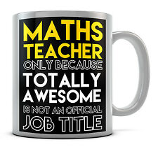 Maths Teacher Only Because Totally Awesome Is Not An Official Job Title Mug