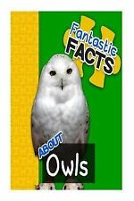 Fantastic Facts about Owls : Illustrated Fun Learning for Kids by Miles...