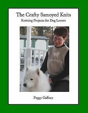 The Crafty Samoyed Knits : Knitting Projects for Dog Lovers by Peggy Gaffney...