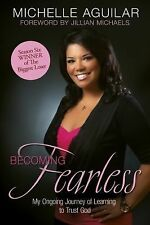 Becoming Fearless: My Ongoing Journey of Learning to Trust God, Aguilar, Michell