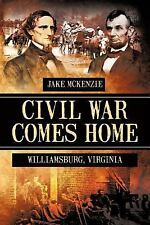 Civil War Comes Home : The Battle of Williamsburg by Jake Mckenzie (2012,...