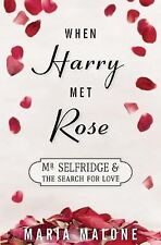 When Harry Met Rose : Mr Selfridge and the Search for Love by Maria Malone...