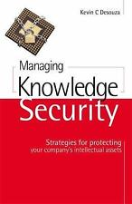 Managing Knowledge Security : Strategies for Protecting Your Company's...