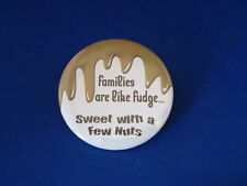 """""""FAMILIES ARE LIKE FUDGE..."""" Lot of 12 BUTTONS  pins 2 1/4"""" party  FAMILY HUMOR"""