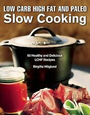 Low Carb High Fat and Paleo Slow Cooking : 60 Healthy LCHF Recipes That Are...