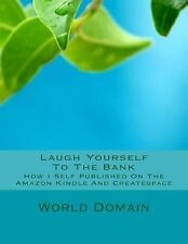 Laugh Yourself to the Bank : How I Self Published on the Amazon Kindle and...