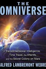 The Omniverse: Transdimensional Intelligence, Time Travel, the Afterlife, and th