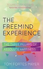 The FreeMind Experience : The Three Pillars of Absolute Happiness by Tom...