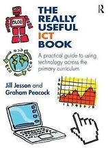 The Really Useful ICT Book: A Practical Guide to Using Technology Across the...