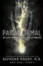 Paranormal : My Life in Pursuit of the Afterlife by Raymond Moody and Paul...