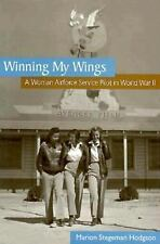 Winning My Wings : A Woman Airforce Service Pilot in World War II by Marion...