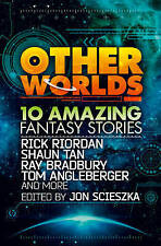 Other Worlds (feat. stories by Rick Riordan, Shaun Tan, Tom Angleberger, Ray Bra