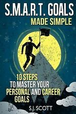 S. M. A. R. T. Goals Made Simple : 10 Steps to Master Your Personal and...
