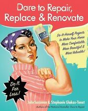NEW Dare to Repair, Replace & Renovate: Do-It-Herself Projects to Make Your Home