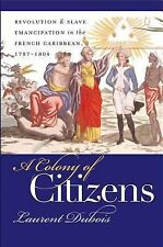 A Colony of Citizens : Revolution and Slave Emancipation in the French...
