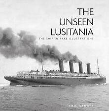 The Unseen Lusitania: The Ship in Rare Illustrations, Sauder, Eric, New Books