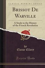 Brissot de Warville : A Study in the History of the French Revolution...