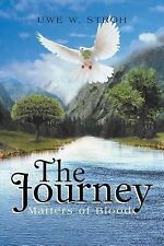 The Journey : Matters of Blood by Uwe W. Stroh (2013, Paperback)