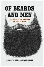 Of Beards and Men : The Revealing History of Facial Hair by Christopher...