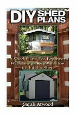 DIY Sheds: DIY Shed Plans: 12 Shed Plans for Beginners with Simple Tips on...