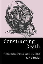 Constructing Death : The Sociology of Dying and Bereavement by Clive Seale...