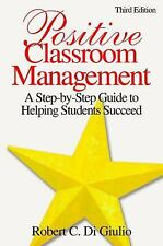 Positive Classroom Management: A Step-by-Step Guide to Helping Students Succeed