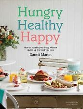 Hungry Healthy Happy: How to nourish your body without giving up the foods you l