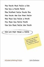 The Lie That Tells a Truth : A Guide to Writing Fiction by John Dufresne...