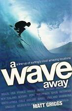 """""""A Wave Away: A Line-up of Surfing's Most Amazing Locations"""" by Matt Griggs"""