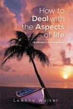 How to Deal with the Aspects of Life : A Message to the Young People by...
