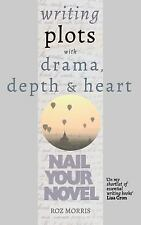 Writing Plots with Drama, Depth and Heart: Nail Your Novel (Volume 3)