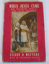 When Jesus Came. New Testament stories for little children By Eileen D Watters